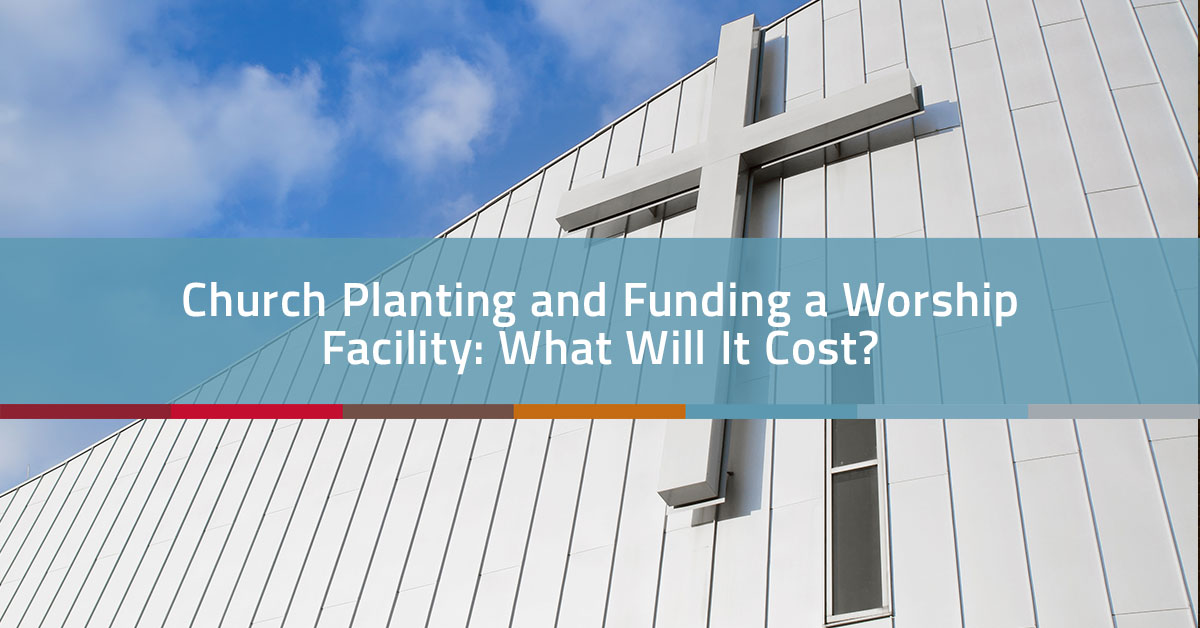 Church Planting and Funding a Worship Facility: What Will it Cost? | Church Realty