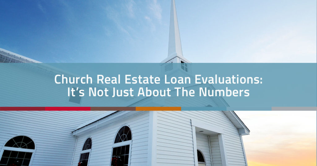 Church Real Estate Loan Evaluations: It's Not Just About the Numbers | Church Realty