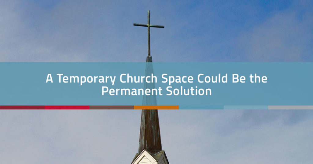 Temporary Church Space Could be the Permanent Solution | Church Realty